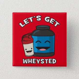 Let's Get Wheysted - Funny Bodybuilding Workout Button