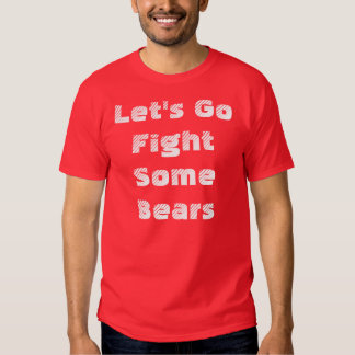 Lets go fight some bears T-Shirt