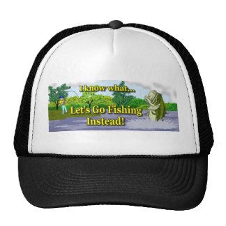 Let's Go Fishing Instead Hat