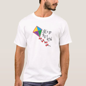 Lets Go Fly a Kite T-Shirt