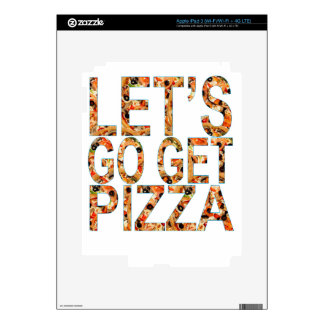 Let's Go get PIZZA T-Shirts . Skins For iPad 3
