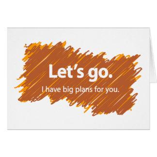 Let's go – I have big plans for you Card