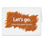 Let's go – I have big plans for you Greeting Card