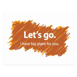 Let's go – I have big plans for you Postcard