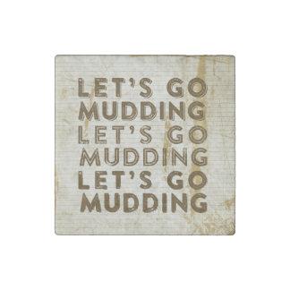 Let's Go Mudding Stone Magnet