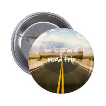 roadtrip, let's go on a roadtrip, motivationnal, quote, dream, cool, art, highway, discovery, freedom, landscape, trip, cars, road trip, passion, direction, funny, photography, instant, discover, fun, button, Button with custom graphic design