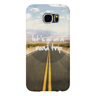 Let's go on a road trip samsung galaxy s6 cases