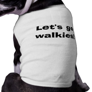 Let's Go Walkies! Shirt
