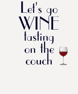 Let's Go Wine Tasting On The Couch Shirts