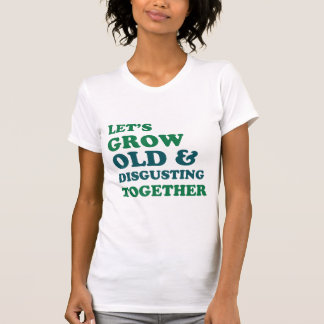 Let's Grow Old Together T Shirt