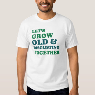 Let's Grow Old Together Tee Shirt