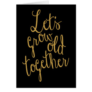 Let's Grow Old Together Valentine Greeting Card