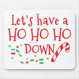 Lets have a HO HO HO down (funny Christmas design) Mouse Pad