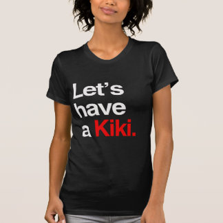 Let's have a kiki  -.png t shirts