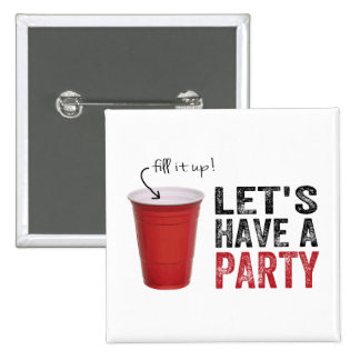 Let's Have a Party! Funny Red Cup Pinback Button