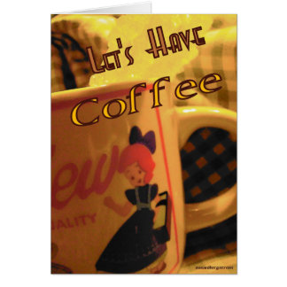 Let's Have Coffee Greeting Card