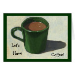 LET'S HAVE COFFEE! PAINTING OF MUG OF COFFEE CARD