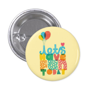 Let's Have Fun Today!♥ Pinback Button