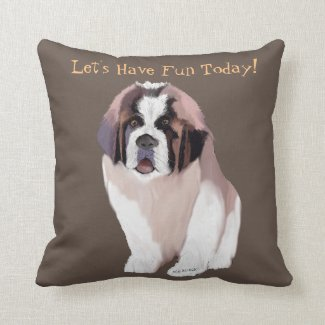 Let's Have Fun Today!  Saint Bernard puppy style! Throw Pillow