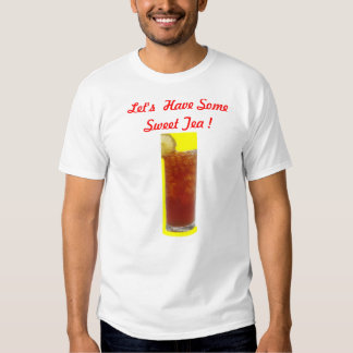 Let's Have Some Sweet Tea ! Shirt