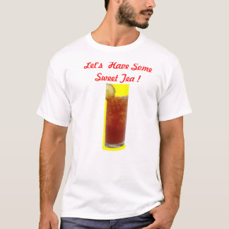 Let's Have Some Sweet Tea ! T-Shirt