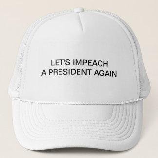 Let's Impeach a President Again Trucker Hat