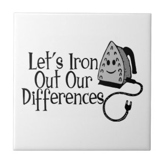 Let's Iron Out Our Differences Ceramic Tile