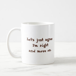 Let's Just Agree I'm Right Coffee Mug