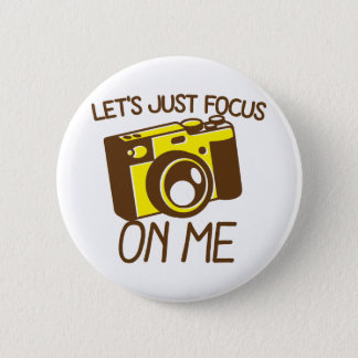 Let's just FOCUS on me! with vintage camera Pinback Button