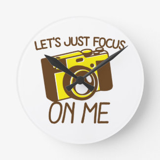 Let's just FOCUS on me! with vintage camera Round Clock