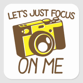 Let's just FOCUS on me! with vintage camera Square Sticker