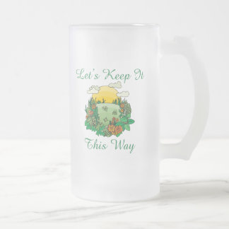 Let's Keep It This Way Earth Day 16 Oz Frosted Glass Beer Mug