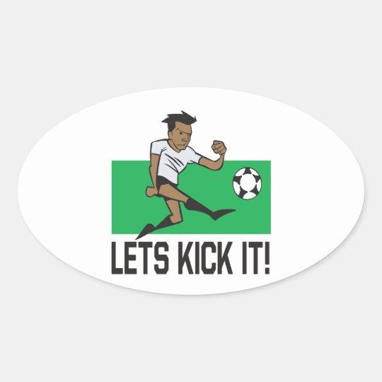 Lets Kick It Oval Sticker