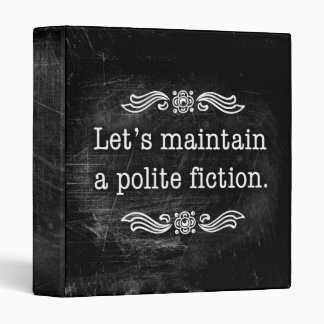 Let's Maintain a Polite Fiction Binder