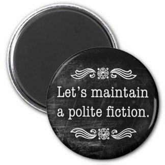 Let's Maintain a Polite Fiction 2 Inch Round Magnet