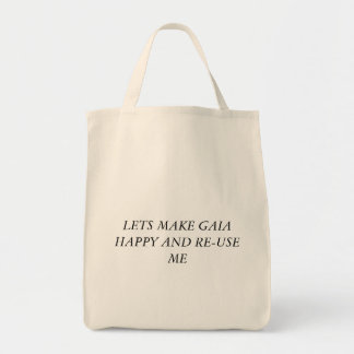 LETS MAKE GAIA HAPPY AND RE-USE ME TOTE BAG