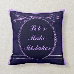 Let's Make Mistakes Throw Pillow