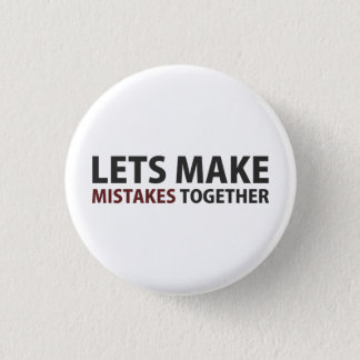 Lets Make Mistakes Together Button