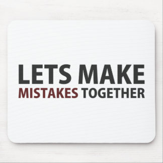 Lets Make Mistakes Together Mouse Pad