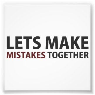Lets Make Mistakes Together Photo Print