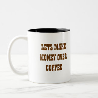 LETS MAKE MONEY OVER COFFEE CUP Two-Tone COFFEE MUG