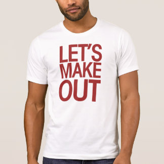 Let's Make Out Shirt