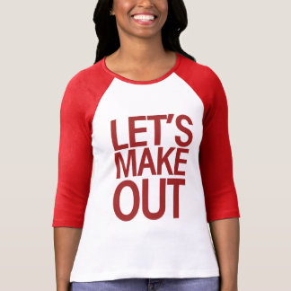 Let's Make Out T-shirts