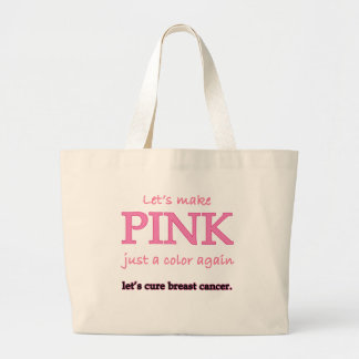 Lets Make Pink Just a Color Again Large Tote Bag