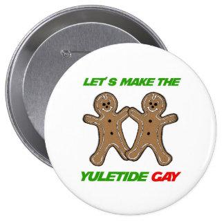 LET'S MAKE THE YULETIDE GAY -.png Pinback Button