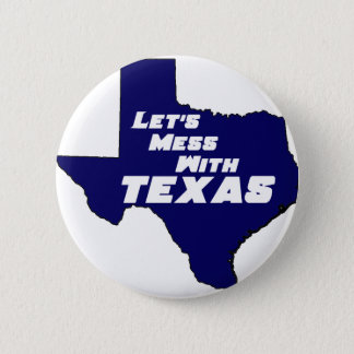 Let's Mess With Texas Blue Pinback Button