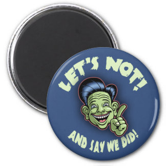 Let's Not! 2 Inch Round Magnet