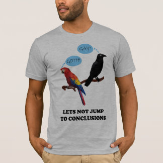 Let's Not Jump to Conclusions T-Shirt