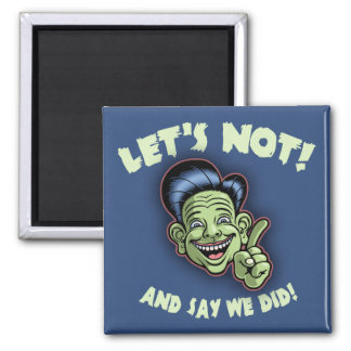 Let's Not! 2 Inch Square Magnet