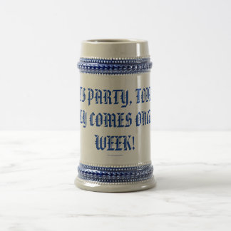 LETS PARTY TODAY ONLY COMES ONCE A WEEK COFFEE MUG